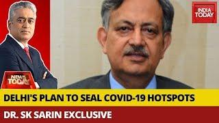 Dr. SK Sarin EXCLUSIVE: How Effective Is Delhi Government's Decision To Seal COVID-19 Hotspots?