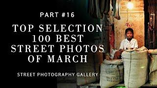 Top selection 100 best street photos of March (HOW TO SHOOT STREET PHOTOGRAPHY)