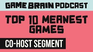 Top 10 Meanest Games   GAME BRAIN PODCAST