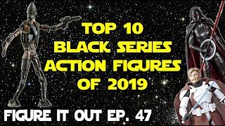Top 10 Star Wars The Black Series Action Figures of 2019 - Figure It Out Ep. 47