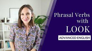 10 Phrasal Verbs with LOOK — English Lesson | Advanced Vocabulary