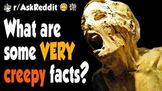 What are some VERY creepy facts?