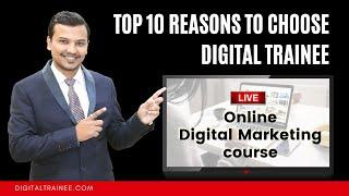 Top 10 Reason to Choose Digital Trainee | | Live Online Digital Marketing Course