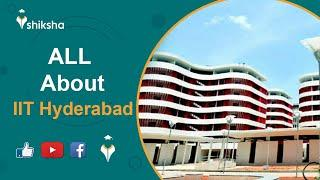 IIT Hyderabad: Courses, Seats, Eligibility, Admission Process, Cut-off, Fee, Placements