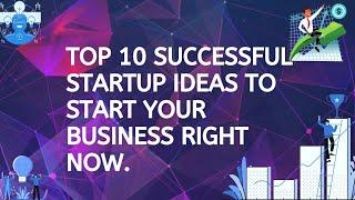 Top 10 successful startup ideas to start your business right now.