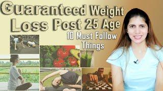Guaranteed Weight loss Post 25  | Ten Must Follow Things to Stay Fit & Lose Weight After Mid 20's