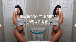 How to reach your fitness goals in 2020 | Mindset, Workout, & Nutrition tips for a healthy routine
