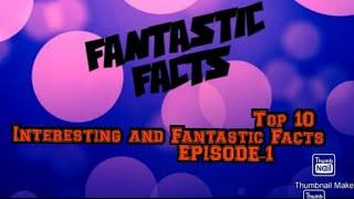 Top 10 Unknown Interesting and Fantastic Facts  EPISODE -1 #FANTASTIC FACTS