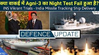 Defence Updates #782 - Agni-3 Test Failed?, India Missile Tracking Ship Delivery, INS Vikrant Trials