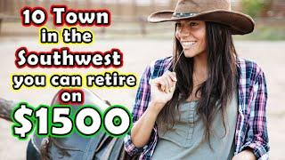 Top 10 Towns You Can RETIRE or LIVE for Under $1,500 in the Southwest United States