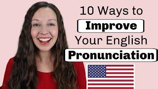 10 Ways to Improve Your English Pronunciation