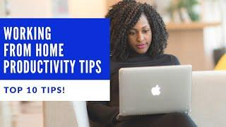 Top 10 Work from Home Productivity Tips   How to stay motivated when working from home