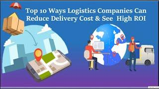 Top 10 Ways Logistics Companies Can Reduce Delivery Cost & See High ROI