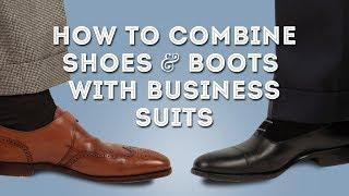 How to Combine Shoes & Boots with Business Suits - Gentlemen's Outfit Ideas