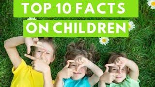 Top 10 amazing facts on children that will blow your mind!