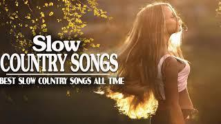 Best Slow Country Songs Of All Time  - Greatest Classic Country Songs Collection