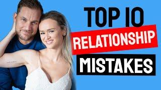 Top 10 Relationship Mistakes | Tips & Advice