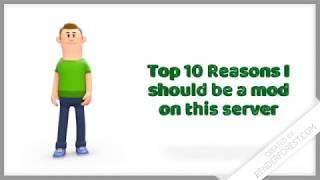 Top 10 reasons I should be a mod