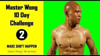 Master Wong   10 day Challenge Day 2   Make Shift Happen