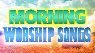 Morning Worship Songs - Most Praise Worship Songs Collection 2020 - Top Hits Christian Songs Nonstop