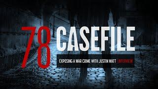 Case 78: Exposing a War Crime with Justin Watt | Interview