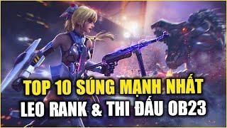 Free Fire | TOP 10 Súng Mạnh Nhất Trong OB23 Garena Free Fire Leo Rank Và Thi Đấu | Rikaki Gaming