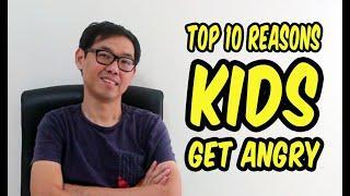 TOP 10 REASONS KIDS GET ANGRY