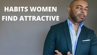 11 Men's Habits Women Find Attractive