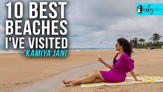 10 Best Beaches That I've Visited Ft. Kamiya Jani | Curly Tales