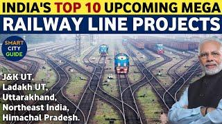 TOP 10 UPCOMING MEGA RAILWAY LINE PROJECTS IN INDIA | India's Mega Projects | Indian Railways