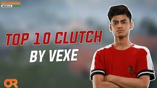 Top 10 Clutch By OR Vexe   Best Clutches Of @Vexe in PUBG Mobile