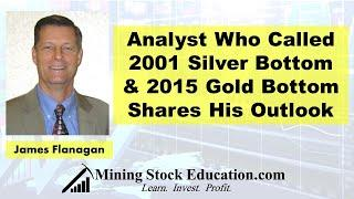 Analyst James Flanagan Who Called 2001 Silver Bottom & 2015 Gold Bottom Shares Outlook