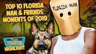TOP 10 FOOLISH FLORIDA MAN & FRIENDS MOMENTS OF 2019 | Double Toasted