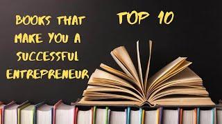 The Top 10 Books That Make You A Successful Entrepreneur