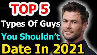 TOP 5 Types Of Guys You Shouldn't Date In 2021
