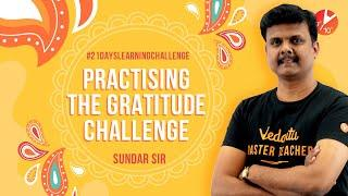 Practicing Gratitude Challenge by Sundar Sir | 21 Days Learning Challenge  | Learn During Lockdown