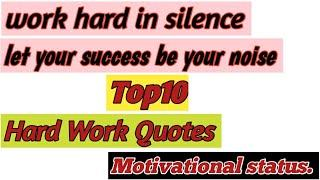 Top10 Hard Work Quotes. work hard in silence, let your success be your  noise .Motivational