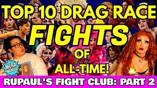 TOP 10 DRAG RACE FIGHTS OF ALL TIME! | RuPaul's Fight Club: Part Two
