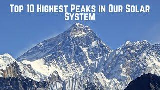 TOP 10  HIGHEST PEAKS IN OUR SOLAR SYSTEM