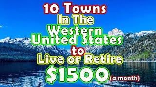 Top 10 Towns to Retire or Live on $1500 in the Western United States.