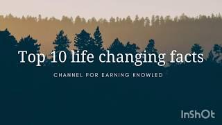 Top 10 life changing facts …… from this your life style will change!
