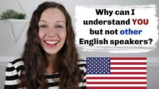 Why can't I understand native English speakers? (but you can understand me)
