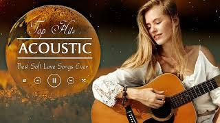 Top 100 Acoustic Love Songs Of All Time - Soft Acoustic Cover Of Popular Songs - Relax Music
