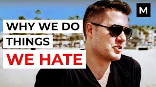 Why We Do Things We Hate