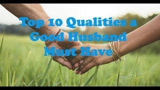 Top 10 Qualities a Good Husband Must Have | The Best Husband in the World