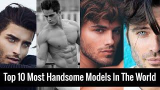 Top 10 Most Handsome Models In The World (2021 Updated)!
