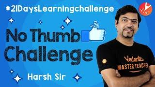 No Thumb Challenge by Harsh Sir | 21 Days Learning Challenge | Learn During Lockdown | Vedantu