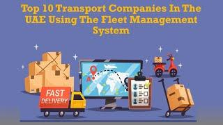 Top 10 Transport Companies In The Uae Using The Fleet Management System