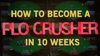 HOW TO BECOME A PLO CRUSHER IN 10-WEEKS!