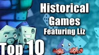 Top 10 Historical Games (Featuring Liz Davidson)